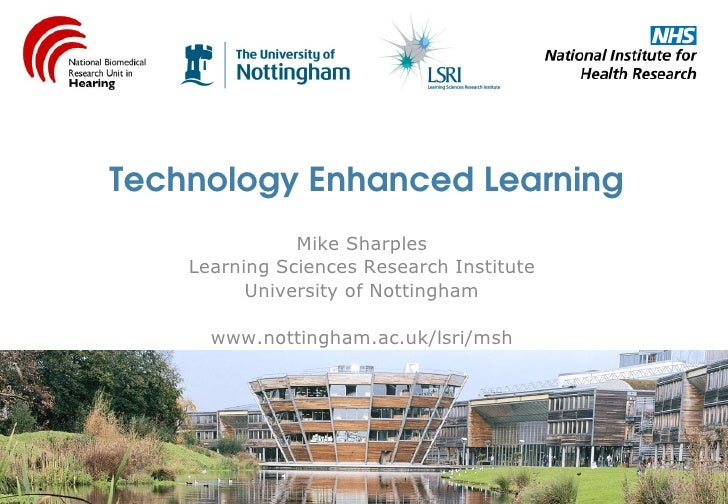 Technology Enhanced Learning                Mike Sharples     Learning Sciences Research Institute           University of...