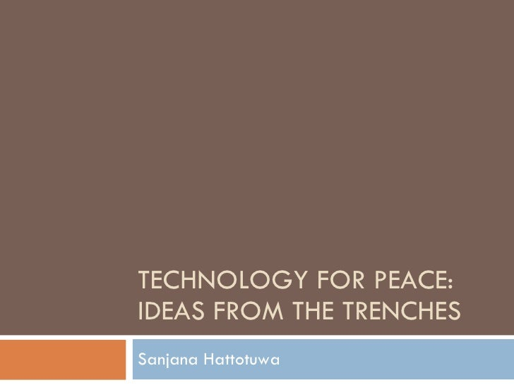 TECHNOLOGY FOR PEACE: IDEAS FROM THE TRENCHES Sanjana Hattotuwa