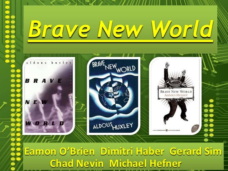 Brave New World<br />Eamon O'Brien  Dimitri Haber  Gerard Sim<br />Chad Nevin  Michael Hefner<br />
