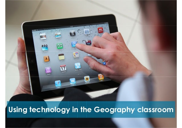 Using technology in the Geography classroom