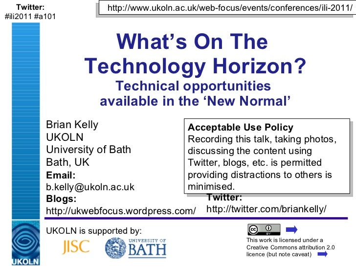 Brian Kelly UKOLN University of Bath Bath, UK What's On The  Technology Horizon? Technical opportunities  available in the...