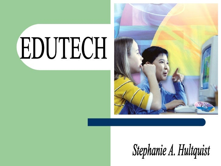 EDUTECH Stephanie A. Hultquist