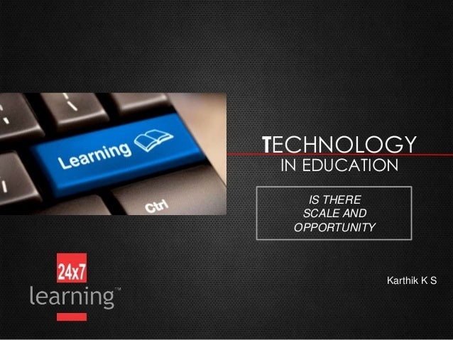 TECHNOLOGY IN EDUCATION IS THERE SCALE AND OPPORTUNITY  Karthik K S