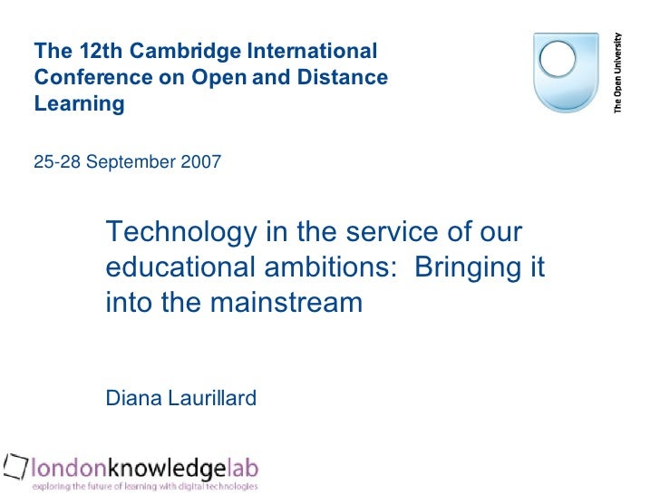 <ul><li>Technology in the service of our educational ambitions:  Bringing it into the mainstream </li></ul><ul><li>Diana L...