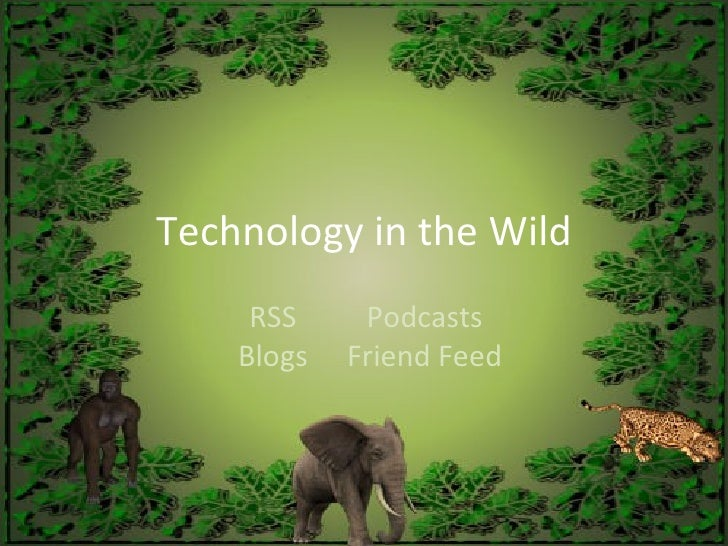 Technology in the Wild RSS Blogs Podcasts Friend Feed