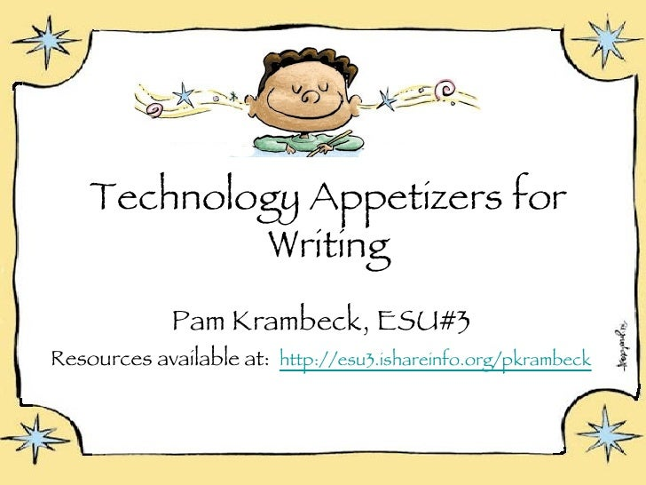 Technology Appetizers for Writing <ul><li>Pam Krambeck, ESU#3 </li></ul><ul><li>Resources available at:  http://esu3.ishar...