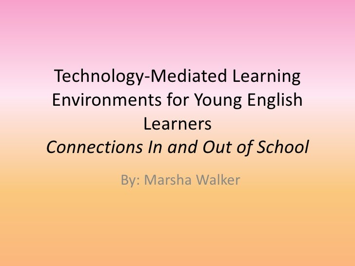 Technology-Mediated Learning Environments for Young English LearnersConnections In and Out of School<br />By: Marsha Walke...