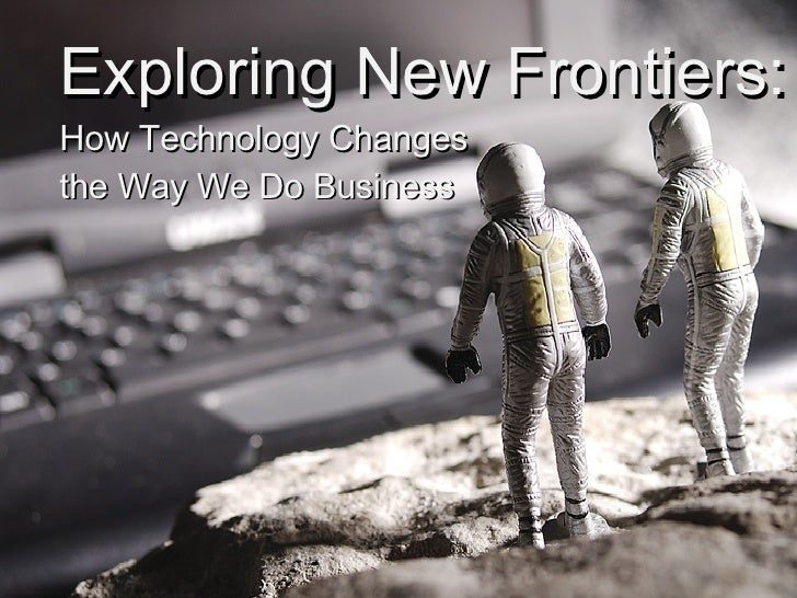 Exploring New Frontiers: How Technology Changes the Way We Do Business