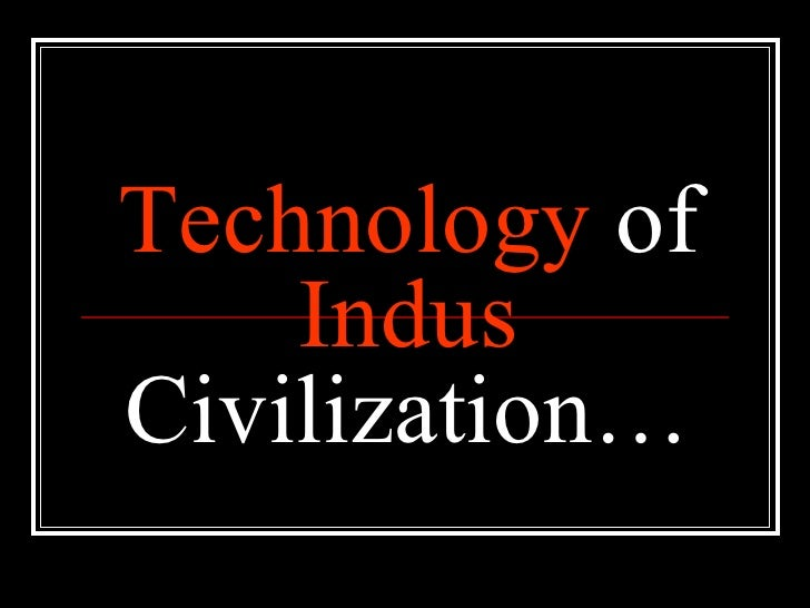 Technology Of Indus Civilization Final Presentation