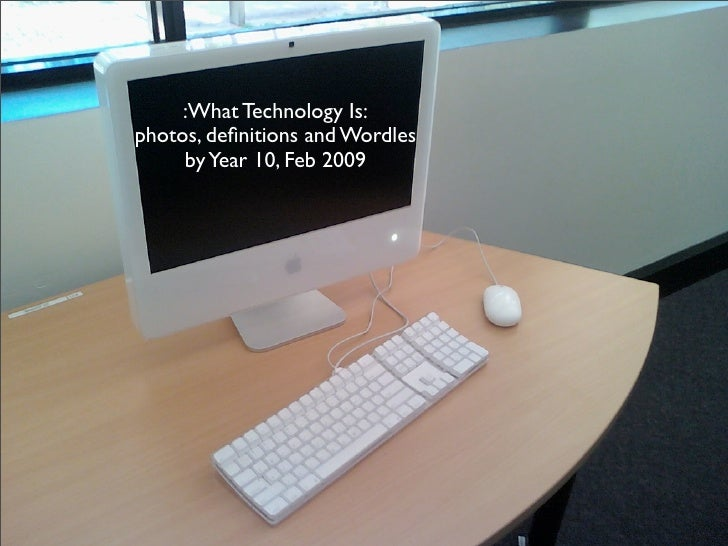 :What Technology Is: photos, definitions and Wordles      by Year 10, Feb 2009