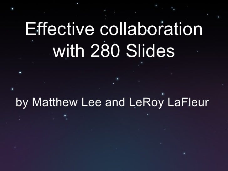 Effective collaboration with 280 Slides by Matthew Lee and LeRoy LaFleur