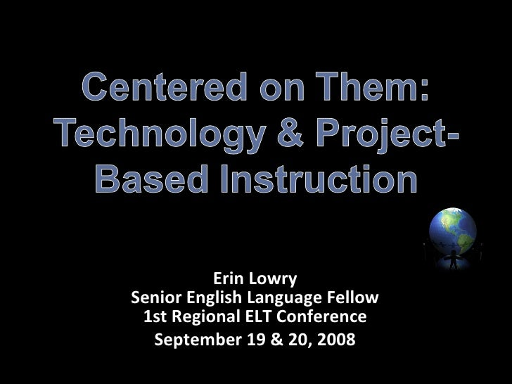 Erin Lowry Senior English Language Fellow 1st Regional ELT Conference September 19 & 20, 2008