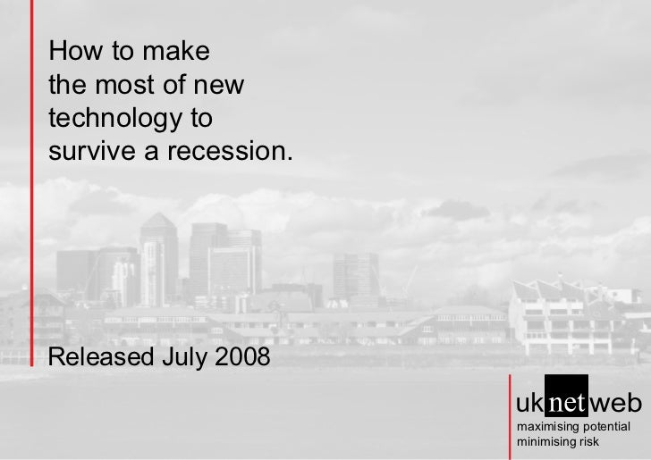 How to make the most of new technology to survive a recession.     Released July 2008                         maximising p...
