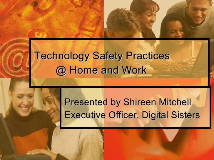 Technology Safety Practices  @ Home and Work Presented by Shireen Mitchell Executive Officer, Digital Sisters