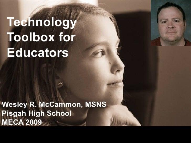 Technology Toolbox for Educators Wesley R. McCammon, MSNS Pisgah High School MECA 2009