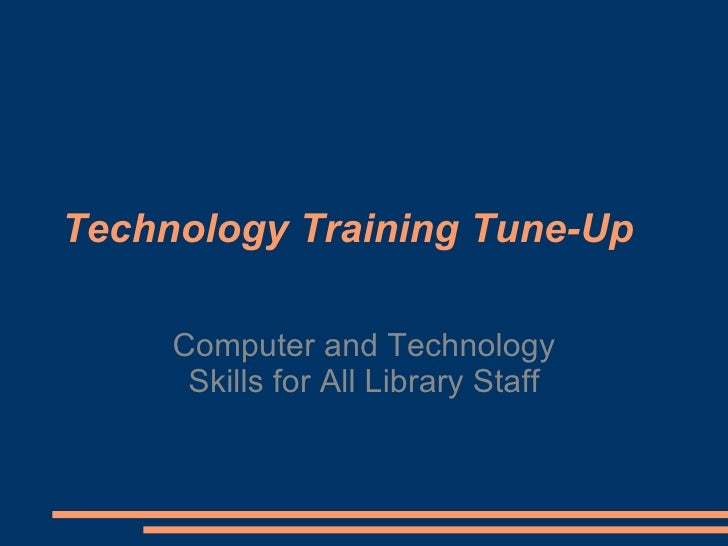 Technology Training Tune-Up Computer and Technology Skills for All Library Staff