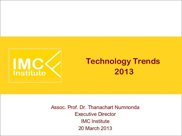 Technology Trends                    2013Assoc. Prof. Dr. Thanachart Numnonda          Executive Director             IMC ...