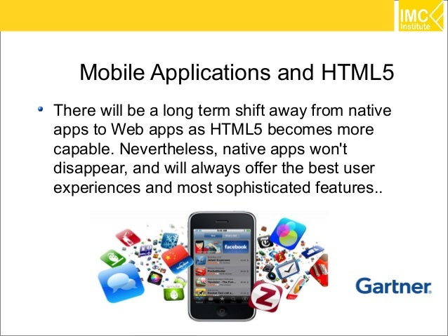 Mobile Applications and HTML5There will be a long term shift away from nativeapps to Web apps as HTML5 becomes morecapable...