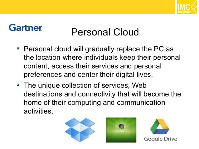 Personal CloudPersonal cloud will gradually replace the PC asthe location where individuals keep their personalcontent, ac...