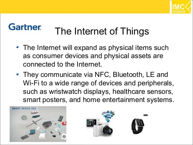 The Internet of ThingsThe Internet will expand as physical items suchas consumer devices and physical assets areconnected ...