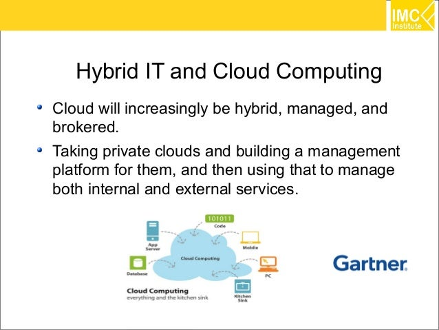 Hybrid IT and Cloud ComputingCloud will increasingly be hybrid, managed, andbrokered.Taking private clouds and building a ...