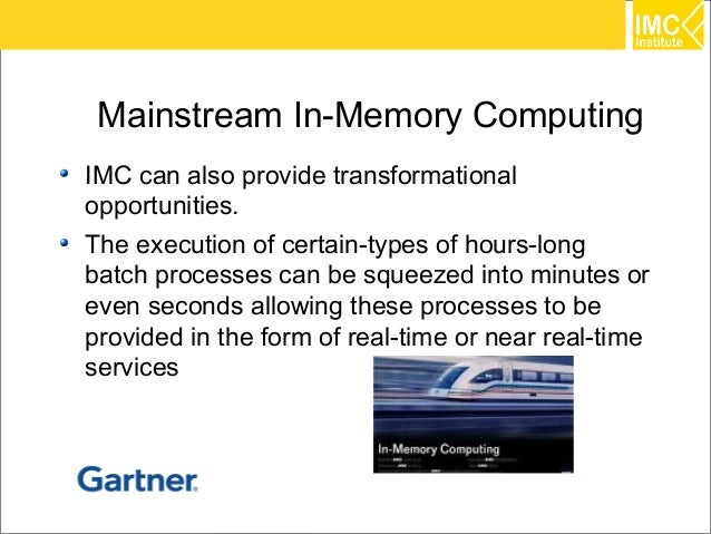 Mainstream In-Memory ComputingIMC can also provide transformationalopportunities.The execution of certain-types of hours-l...