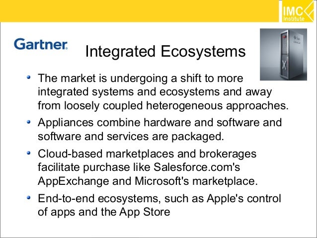 Integrated EcosystemsThe market is undergoing a shift to moreintegrated systems and ecosystems and awayfrom loosely couple...