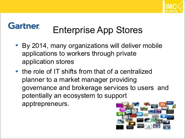 Enterprise App StoresBy 2014, many organizations will deliver mobileapplications to workers through privateapplication sto...