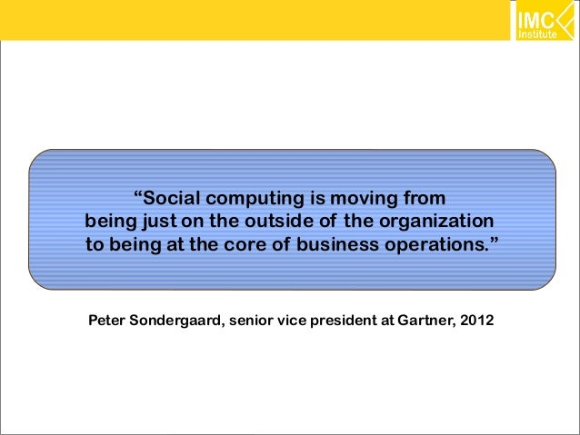"""""""Social computing is moving frombeing just on the outside of the organizationto being at the core of business operations.""""..."""