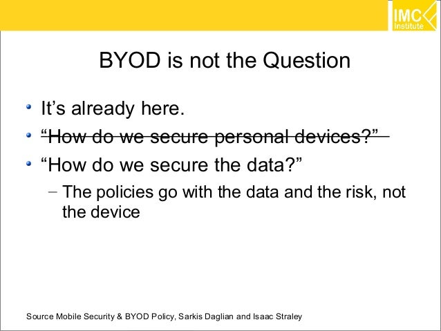 """BYOD is not the Question   It's already here.   """"How do we secure personal devices?""""   """"How do we secure the data?""""     – ..."""