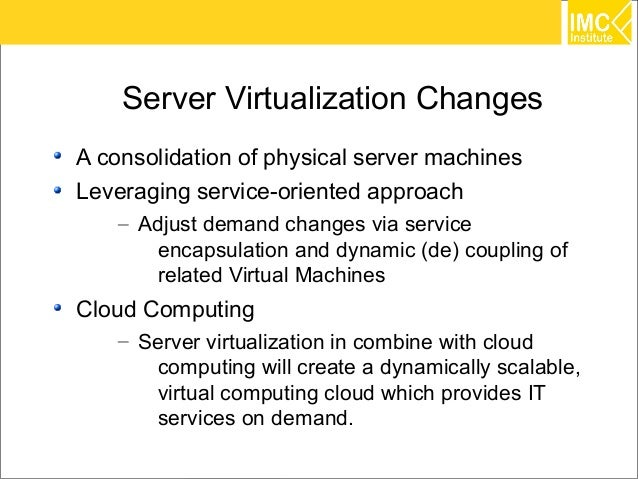 Server Virtualization ChangesA consolidation of physical server machinesLeveraging service-oriented approach    – Adjust d...