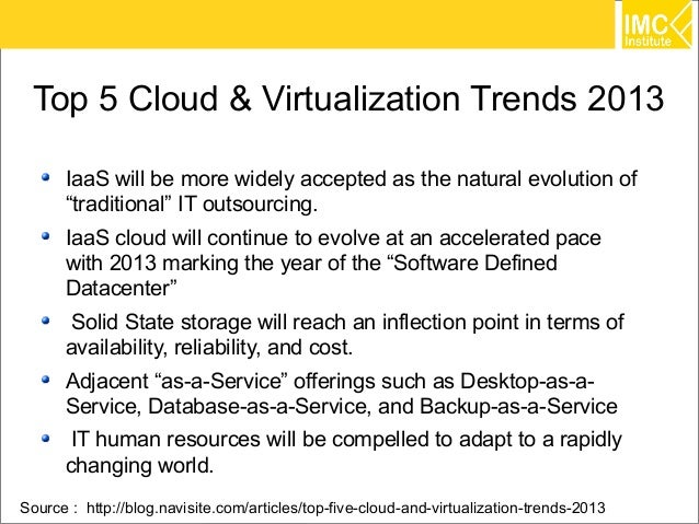 """Top 5 Cloud & Virtualization Trends 2013      IaaS will be more widely accepted as the natural evolution of      """"traditio..."""