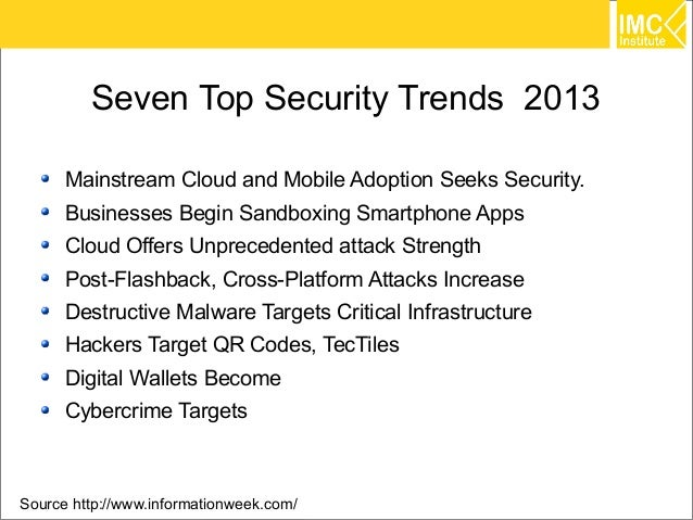 Seven Top Security Trends 2013      Mainstream Cloud and Mobile Adoption Seeks Security.      Businesses Begin Sandboxing ...