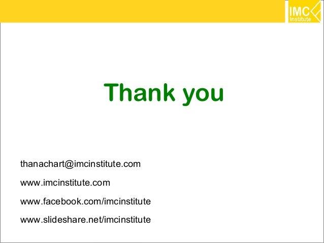 Thank youthanachart@imcinstitute.comwww.imcinstitute.comwww.facebook.com/imcinstitutewww.slideshare.net/imcinstitute      ...