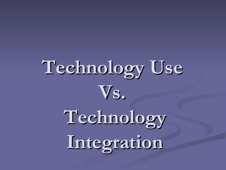 Technology Use  Vs.  Technology Integration