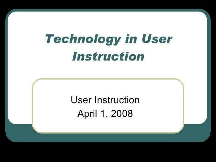 Technology in User Instruction User Instruction April 1, 2008