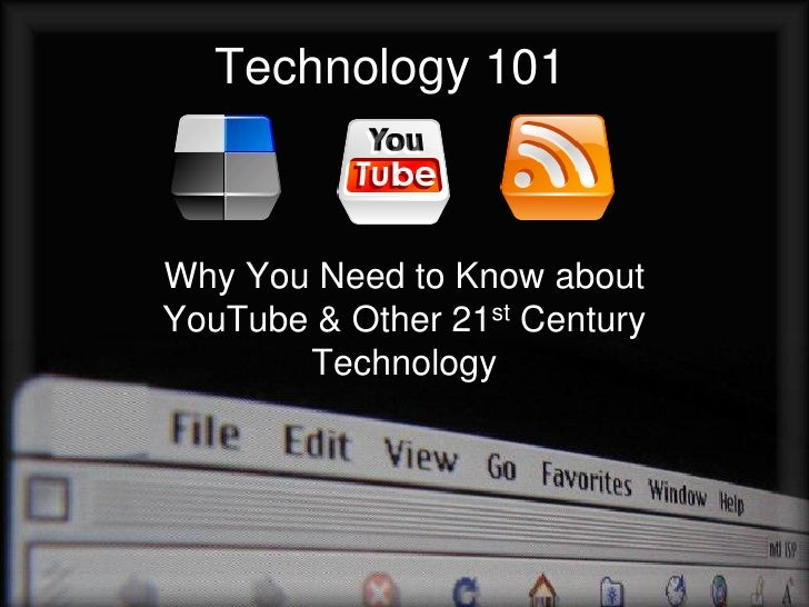 Technology 101    Why You Need to Know about YouTube & Other 21st Century        Technology