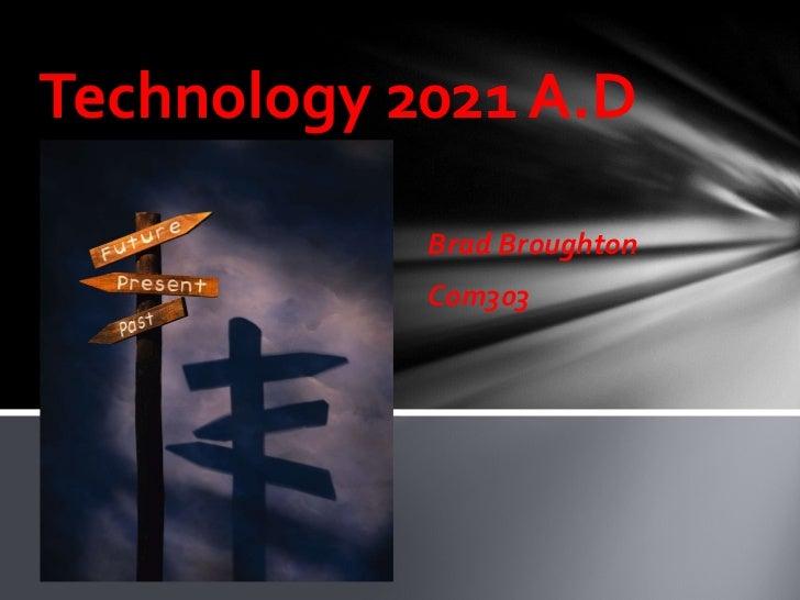 Brad Broughton Com303 Technology 2021 A.D
