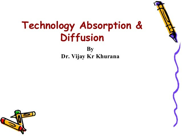 Technology Absorption &       Diffusion                 By       Dr. Vijay Kr Khurana