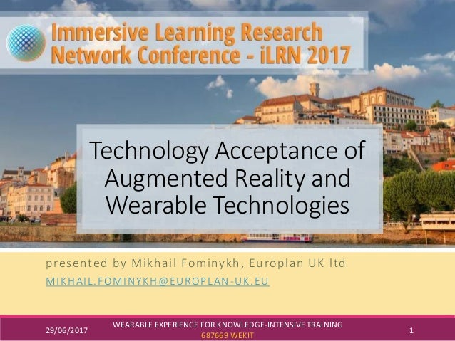29/06/2017 WEARABLE EXPERIENCE FOR KNOWLEDGE-INTENSIVE TRAINING 687669 WEKIT 1 Technology Acceptance of Augmented Reality ...