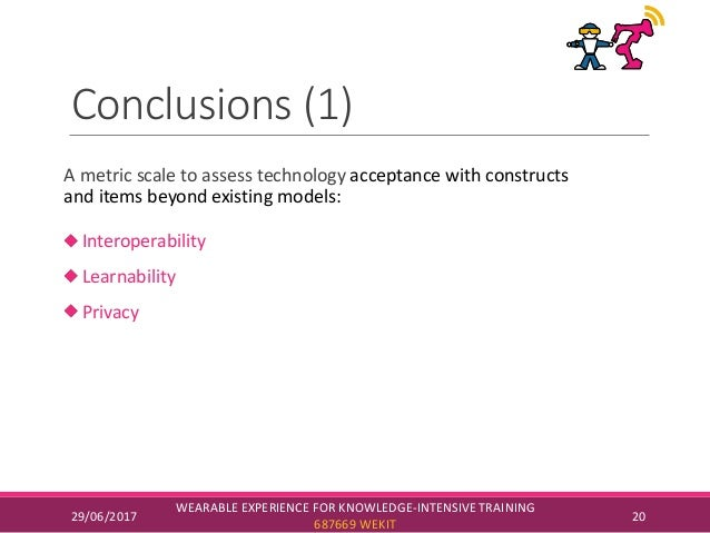 Conclusions (1) A metric scale to assess technology acceptance with constructs and items beyond existing models: Interoper...