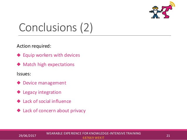 Conclusions (2) Action required: Equip workers with devices Match high expectations Issues: Device management Legacy integ...