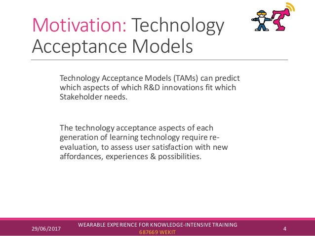 Motivation: Technology Acceptance Models Technology Acceptance Models (TAMs) can predict which aspects of which R&D innova...