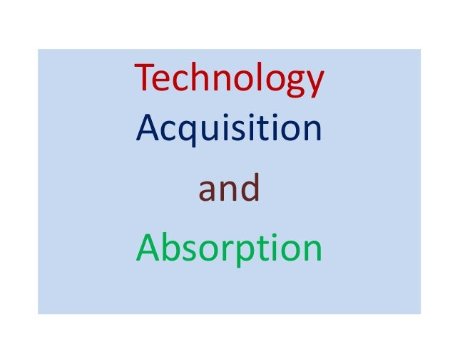 Technology Acquisition and Absorption