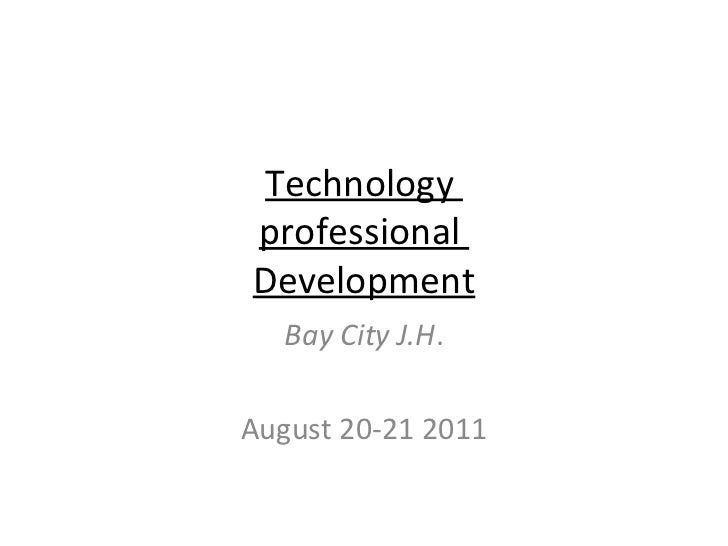 Technology  professional  Development Bay City J.H . August 20-21 2011