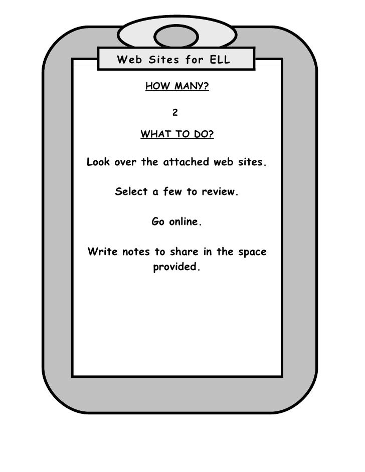 Web Sites for ELL            HOW MANY?                 2           WHAT TO DO?  Look over the attached web sites.       Se...