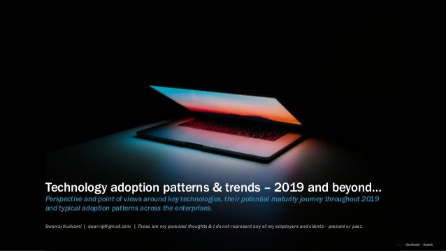 Technology adoption patterns & trends – 2019 and beyond… Perspective and point of views around key technologies, their pot...