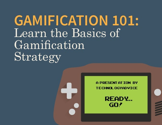 GAMIFICATION 101: Learn the Basics of Gamification Strategy  A Presentation by TechnologyAdvice  ready go! A Presentation ...