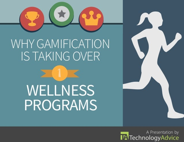 WHY GAMIFICATION IS TAKING OVER  WELLNESS PROGRAMS A Presentation by