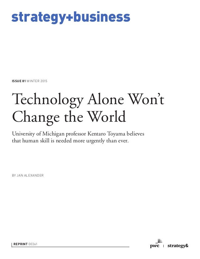 strategy+business ISSUE 81 WINTER 2015 REPRINT 00361 BY JAN ALEXANDER Technology Alone Won't Change the World University o...
